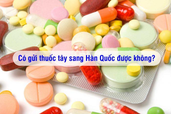 Gửi thuốc đi Hàn Quốc an toàn uy tín